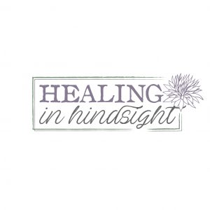 Healing In Hindsight